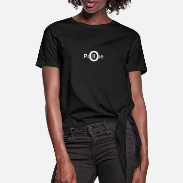 Pause Pause - Women's Knotted T-Shirt
