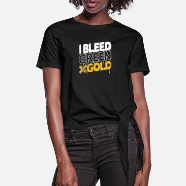 Green And Gold I BLEED GREEN & GOLD - Women's Knotted T-Shirt