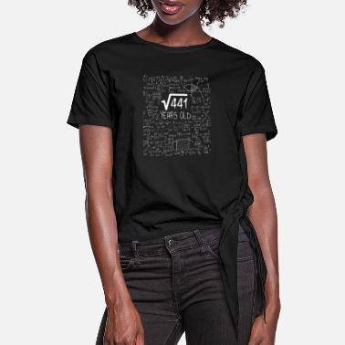 Root Square Root of 441 - 21st Birthday Geek Design - Women's Knotted T-Shirt