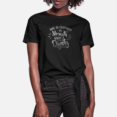 Bless You She Is Clothed In Strength Christian Religious - Women's Knotted T-Shirt