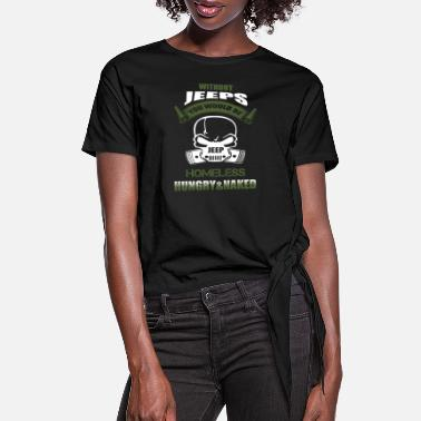 Freak Jeep - You would be homeless, hungry & naked - Women's Knotted T-Shirt