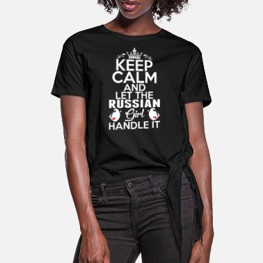 Russian Keep Calm Russsian Girl Handle It - Women's Knotted T-Shirt