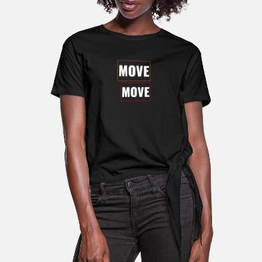 Move Move - Women's Knotted T-Shirt