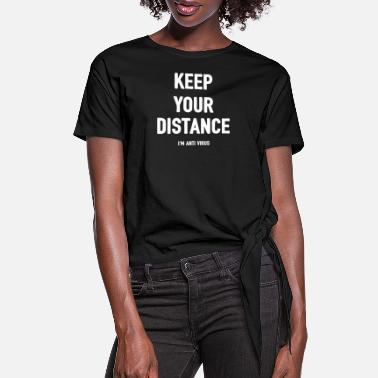 Distance Keep Your Distance I m Anti Virus T-Shirt - Women's Knotted T-Shirt
