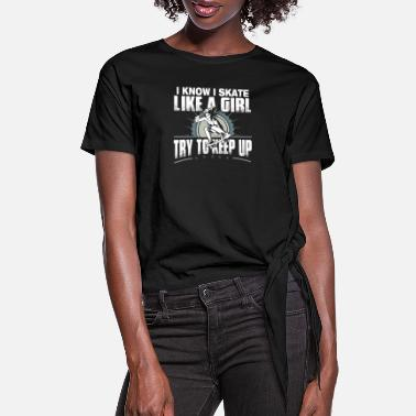 Skate Skate - Try to keep up coz I skate like a girl t - Women's Knotted T-Shirt