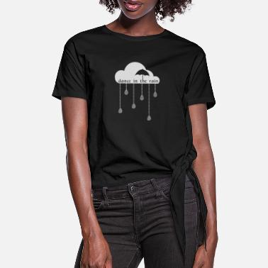 Rain Dance In The Rain - Women's Knotted T-Shirt