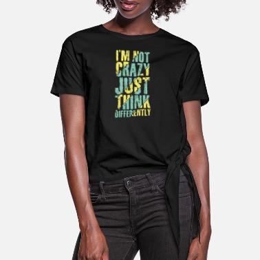 Dash I m not crazy just think differently - Women's Knotted T-Shirt