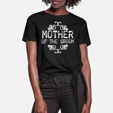 Groom MOTHER2.png - Women's Knotted T-Shirt