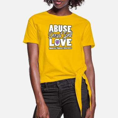 Abuse Doesn't Spell Love DomesticViolenceAwareness - Women's Knotted T-Shirt