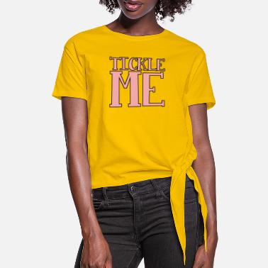 Tickles Tickle Me Design - Women's Knotted T-Shirt