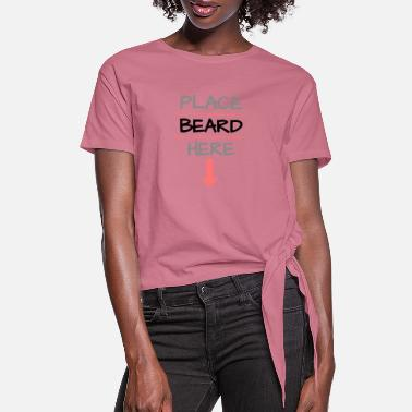 Naughty Place Beard Here - Women's Knotted T-Shirt