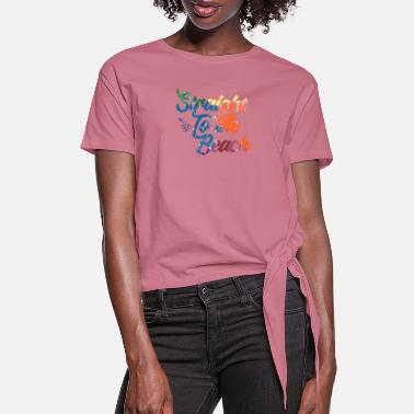 Straight to the beach - Women's Knotted T-Shirt