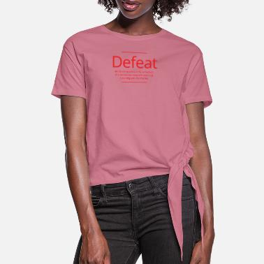 Defeat Defeat - Women's Knotted T-Shirt