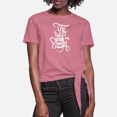 This Will Make Me - Women's Knotted T-Shirt
