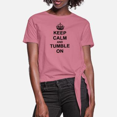 Tumble Keep Calm And tumble On - Women's Knotted T-Shirt