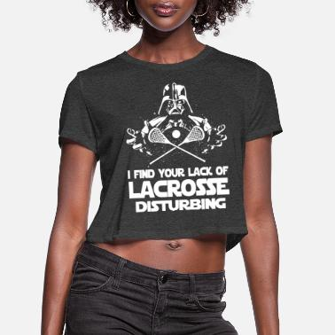 Disturbing i find your lack of lacrosse disturbing - Women's Cropped T-Shirt