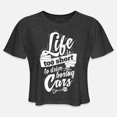 Performance Life is too short to drive boring cars - Women's Cropped T-Shirt