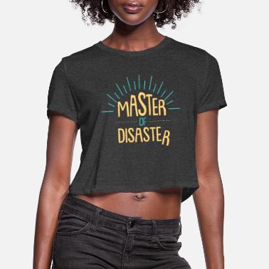 Accident Master Of Disaster Funny Gift - Women's Cropped T-Shirt