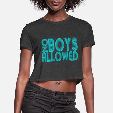 Not Allowed No Boys Allowed - Women's Cropped T-Shirt