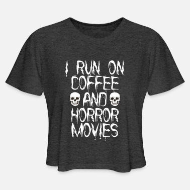 I Run On Coffee And Horror Movies - Women's Cropped T-Shirt