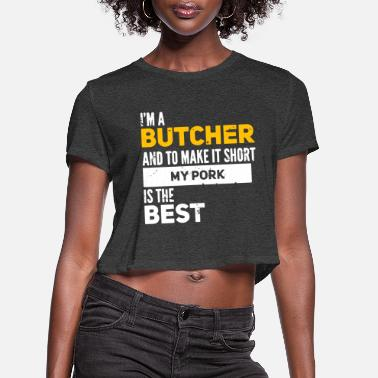 Sausage Funny Butcher quote gift. My pork is the best. - Women's Cropped T-Shirt