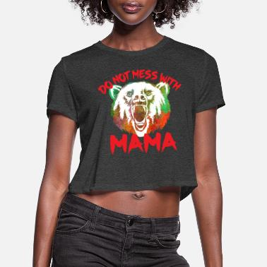 Do Not Mess With MAMA - Women's Cropped T-Shirt