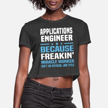 Application Applications Engineer - Women's Cropped T-Shirt