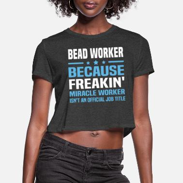 Beads Bead Worker - Women's Cropped T-Shirt