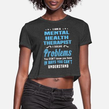 Health Mental Health Therapist - Women's Cropped T-Shirt