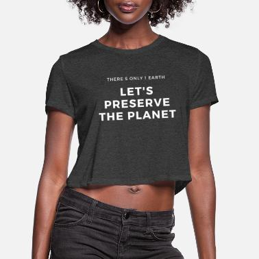 Ecocontest Let's Preserve the Planet ecofiendly ecocontest - Women's Cropped T-Shirt