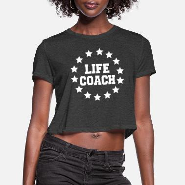 Lifecoach Life lifeCoach - Women's Cropped T-Shirt