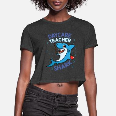 Education Daycare Teacher Shark Cute Day Care - Women's Cropped T-Shirt