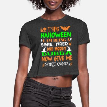 Gump This Halloween Being Tired Moody Bubba Candy - Women's Cropped T-Shirt