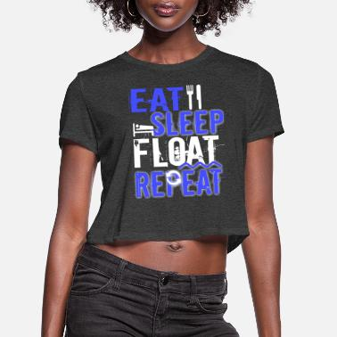 Float Tank Float Therapy Eat Sleep Float Repeat - Women's Cropped T-Shirt