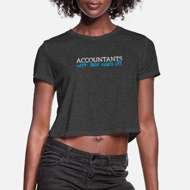 Assets Accountants work their assets of. - Women's Cropped T-Shirt