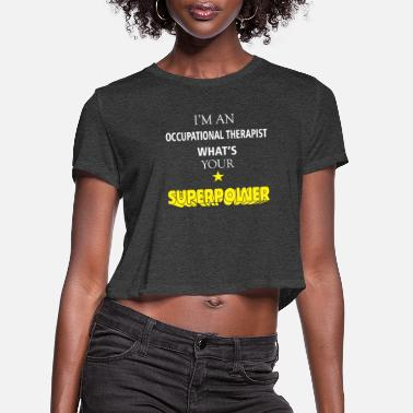 Occupation Occupational Therapist - I'm an Occupational - Women's Cropped T-Shirt