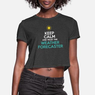 Weather Weather Forecaster - Keep calm and trust the Weath - Women's Cropped T-Shirt