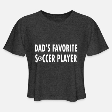 Dads Favorite dads favorite soccer player - Women's Cropped T-Shirt