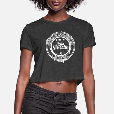 Sweetie Hello Sweetie - Women's Cropped T-Shirt