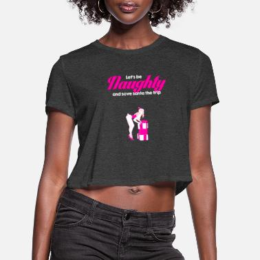 Naughty Christmas Sexy Santa Claus Gift Trip Naughty - Women's Cropped T-Shirt