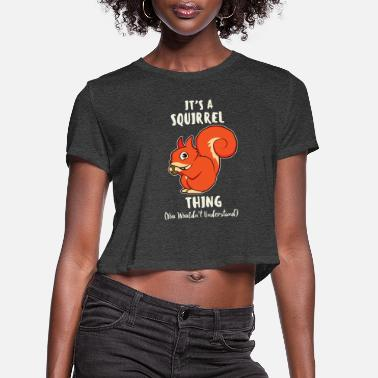 Squirrel It's a squirrel thing squirrel gift saying - Women's Cropped T-Shirt