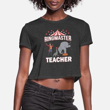 Ringmaster Teacher Circus Event Staff Gifts Circus Ringmaster Teacher - Women's Cropped T-Shirt
