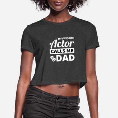 Motion Acting Actor Actress Dad Fathers Day Gift - Women's Cropped T-Shirt