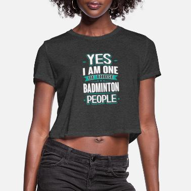 Badminton Badminton Yes I am One of Those People T-Shirt - Women's Cropped T-Shirt