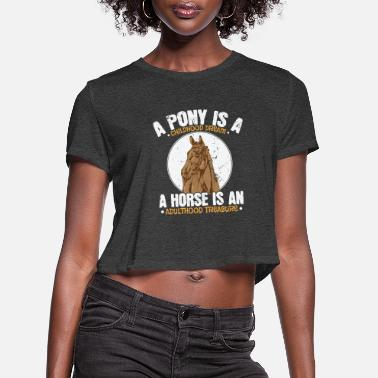 Jumper Pony Childhood Dream, Horse Adulthood Treasure - Women's Cropped T-Shirt