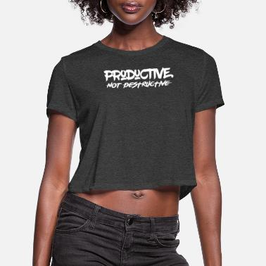 Destructive Productive Not Destructive - Women's Cropped T-Shirt