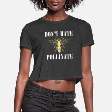 Pollinate Don't Hate Pollinate - Women's Cropped T-Shirt