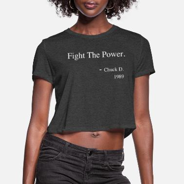 Power Fight The Power Chuck D. Quote Shirt - Women's Cropped T-Shirt