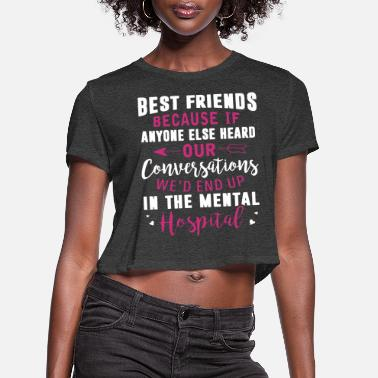 Because Best friends because if anyone else heard our conv - Women's Cropped T-Shirt