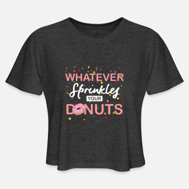 Sprinkles Whatever sprinkles your donuts stars gift - Women's Cropped T-Shirt